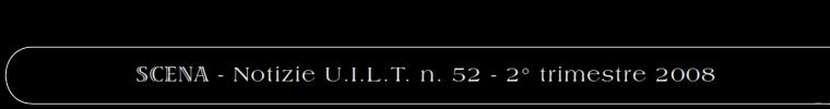 SCENA - Notizie U.I.L.T. n. 52